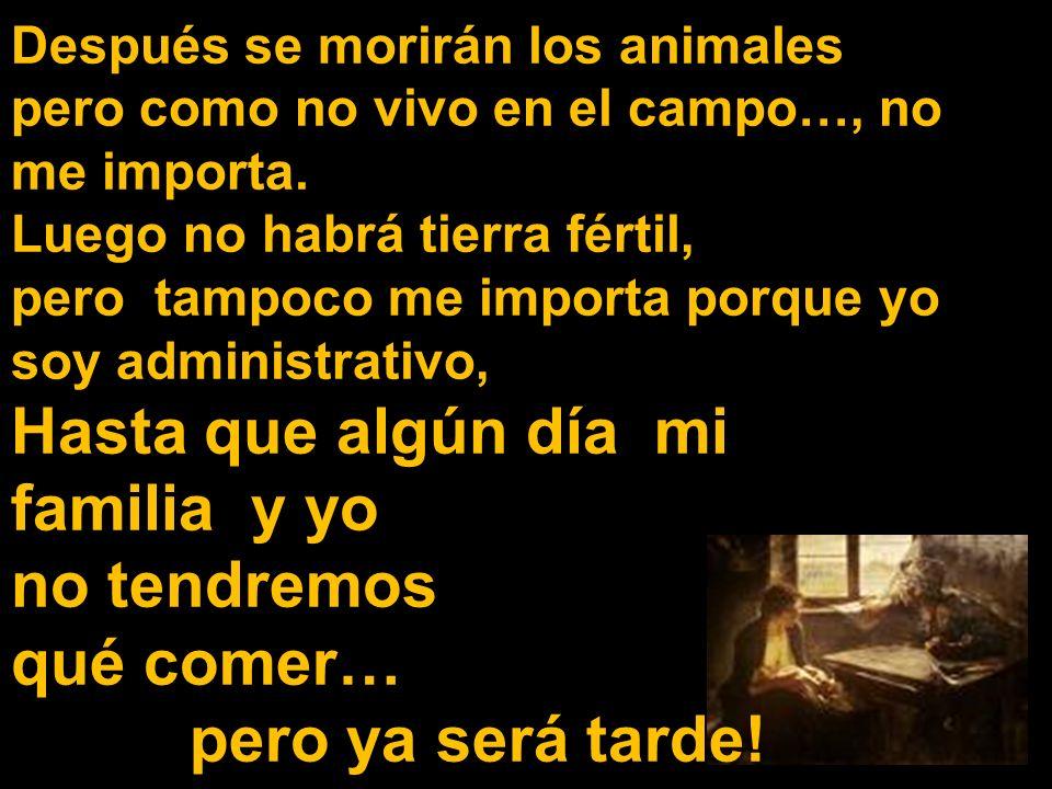Después se morirán los animales pero como no vivo en el campo…, no me importa.