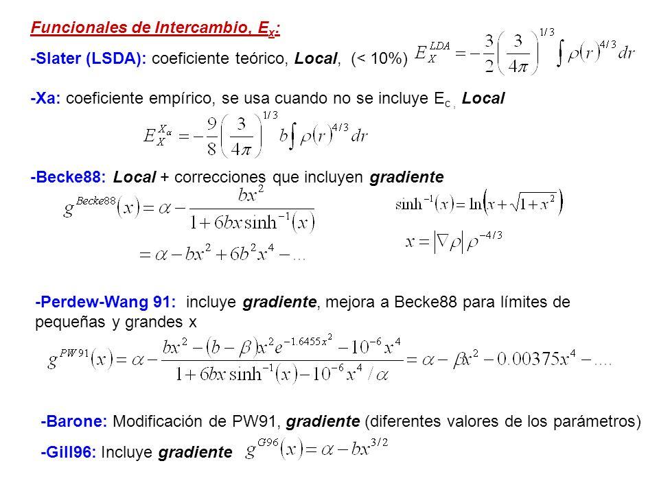 Funcionales de Correlación, E c : -VWN: Vosko, Wilk, and Nusair, Local Spin Density (LSD) Correlation -LYP: Lee, Yang, and Parr, Local y Gradiente -Perdew81: Local -Perdew86: Local + correcciones de gradiente -PW91: Perdew-Wang, incluye correcciones de gradiente -Becke96: incluye correcciones de gradiente Contiene la parte no coulómbica de V ee + la diferencia entre T y T (s) son parámetros a, b, c, d parámetros