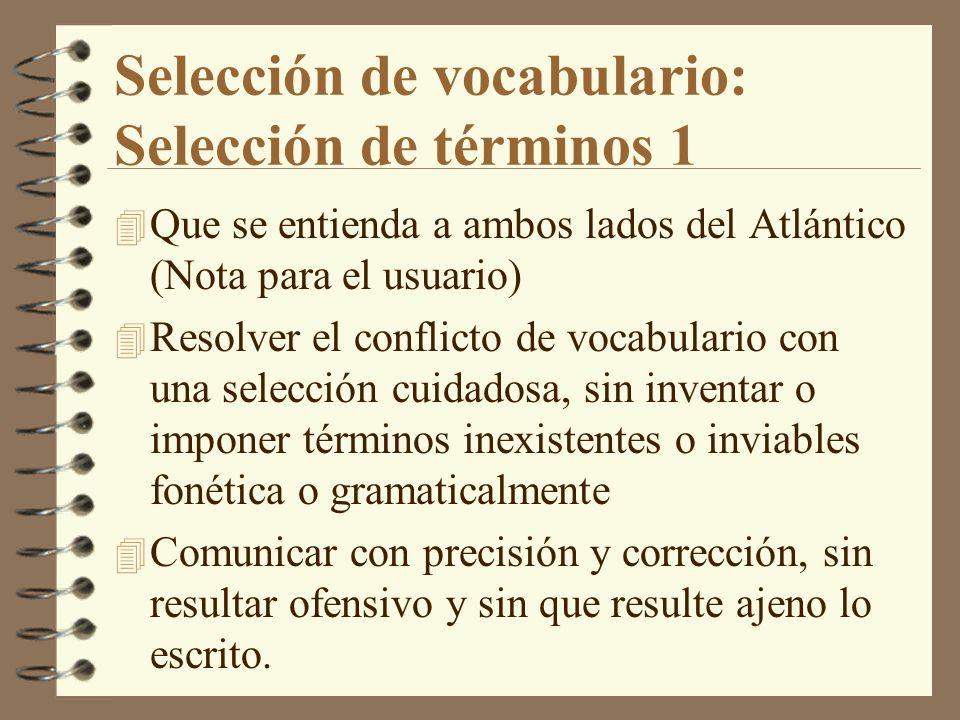 Selección de términos 2 4 No se trata de inventar lo neutral, de crear una koiné inexistente, sino de buscar el punto de intersección –casi matemática, no siempre lógica– de las palabras comunes a las distintas variantes del español.
