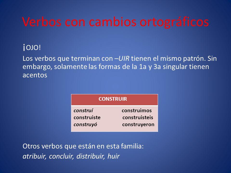 Verbos con cambios ortográficos Los verbos que terminan con –ÑER, -ÑIR y -ULLIR eliminan la i en los afijos de las formas de la 3a.