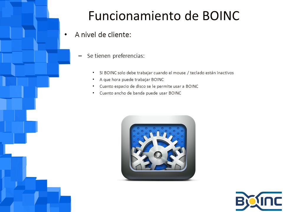 Funcionamiento de BOINC Componentes del cliente BOINC: – Core client: Conexión con servidores y configuración de preferencias – Client GUI: Interfaz, sirve para agregar proyectos y configurar opciones – API: Interactua con el core client, reporta uso de recursos, y provee funcionalidad heartbeat – Screensaver: Comunica al core client que gráfico mostrar cuando se esta procesando información