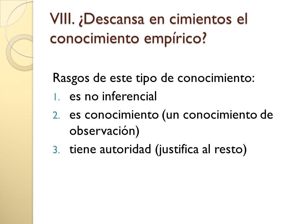 VIII.¿Descansa en cimientos el conocimiento empírico.