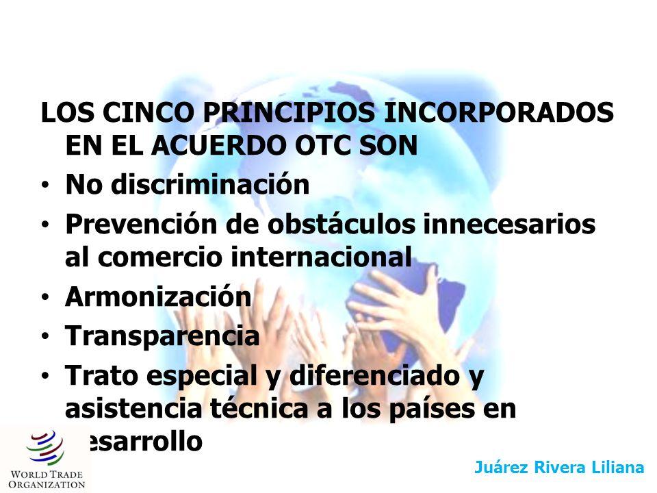 LA NO DISCRIMINACIÓN Y LA PREVENCIÓN DE OBSTACULOS INNECESARIOS AL COMERCIO EN EL ACUERDO OTC Y LOS MÉTODOS PARA FACILITAR LA ACEPTACIÓN DE LOS RESULTADOS DE LAS EVALUACIONES DE LA CONFORMIDAD Juárez Rivera Liliana