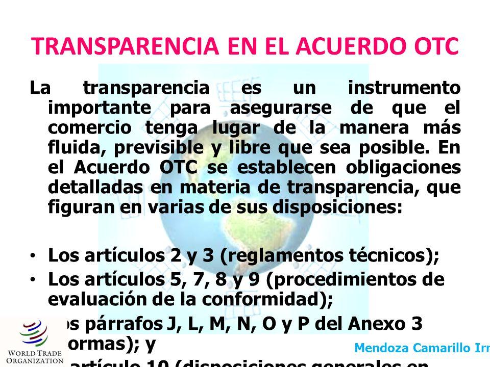 En materia de transparencia los Miembros de la OMC tienen la obligación primordial de presentar una declaración sobre las medidas que ya existan o que se adopten para la aplicación y administración del Acuerdo OTC, incluidas las disposiciones sobre transparencia.