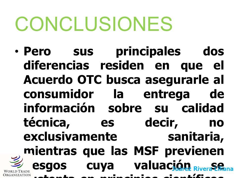 CONCLUSIONES El acuerdo OTC Opera con objetivos y principios similares a los del Acuerdo MSF en cuanto a ordenar, disciplinar y armonizar internacionalmente el proceso de adopción y aplicación de normas nacionales.