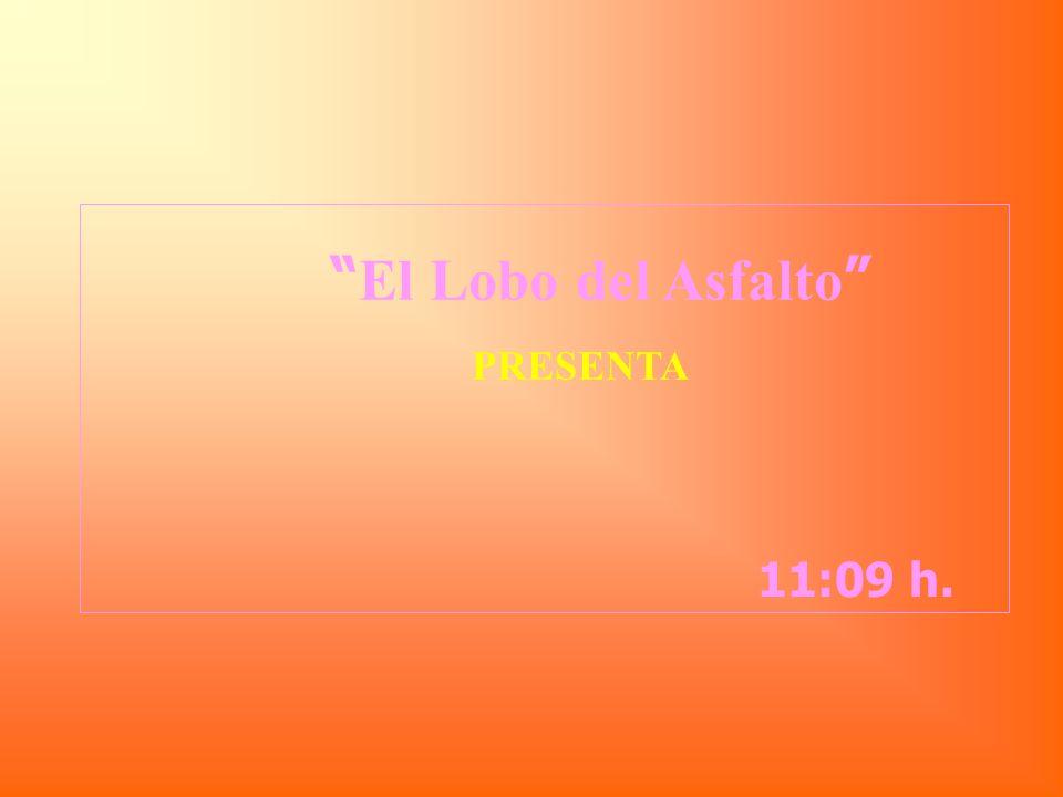11:10 h. El Lobo del Asfalto PRESENTA