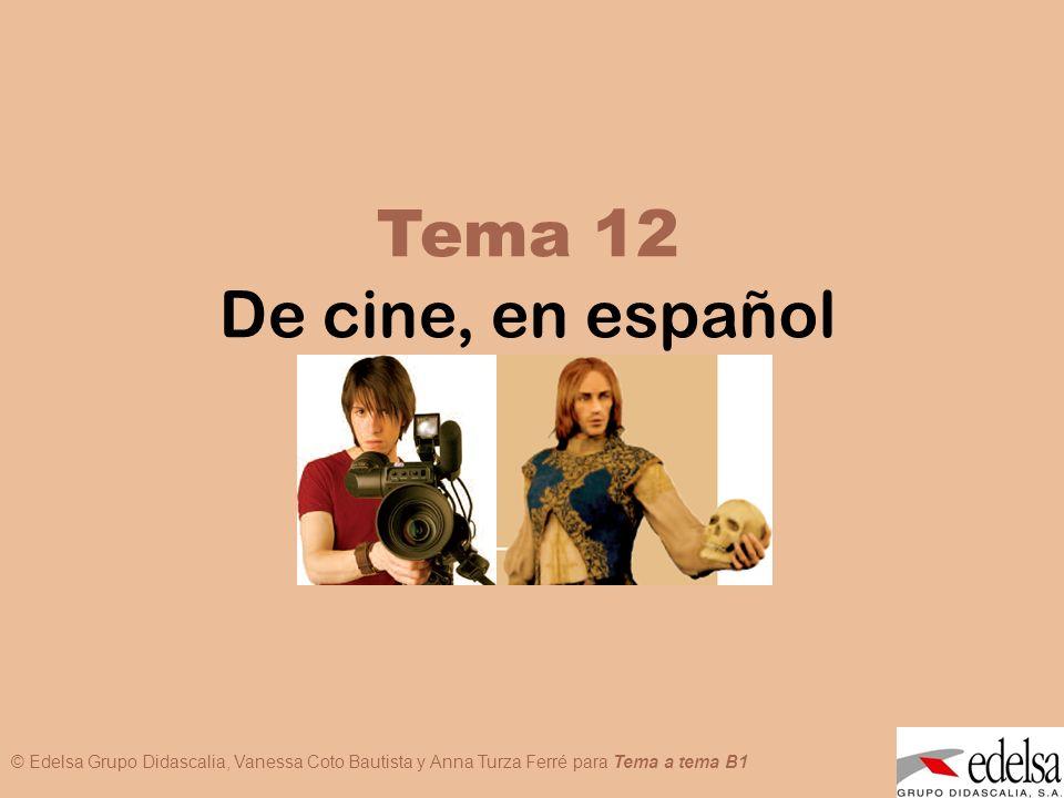 © Edelsa Grupo Didascalia, Vanessa Coto Bautista y Anna Turza Ferré para Tema a tema B1 TEMA 12: DE CINE, EN ESPAÑOL « Hoy voy al cine ».