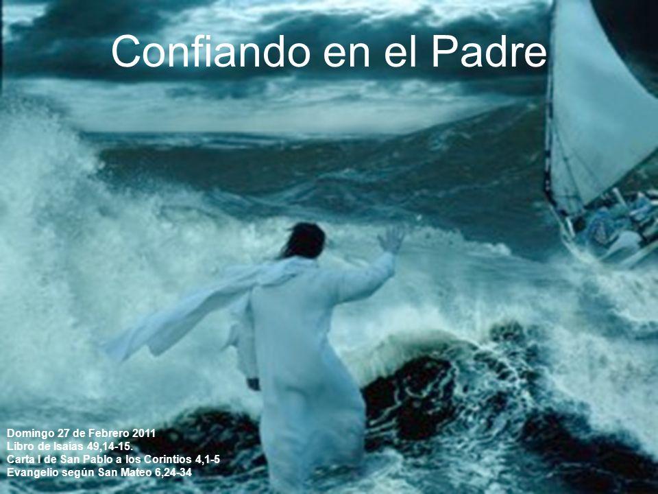 Confiando en el Padre Domingo 27 de Febrero 2011 Libro de Isaías 49,14-15.