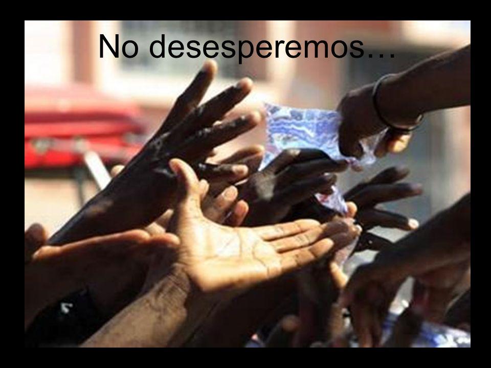 No nos angustiemos… No desesperemos…