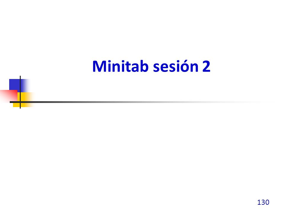 Minitab – Sesión 2 Generar cartas de control Usar archivo EXH_QC.MTW Cartas I-MR Realizar un análisis de capacidad de procesos 131