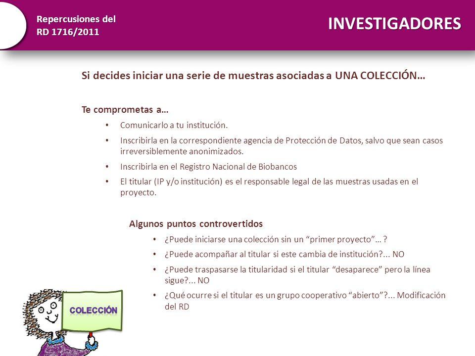 Repercusiones del RD 1716/2011 INVESTIGADORES Consentimiento informado: Peculiaridades Obligatorio.