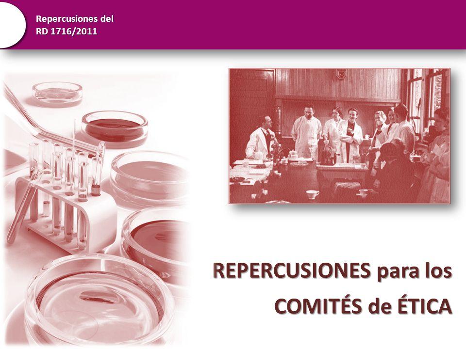 Repercusiones del RD 1716/2011 COMITÉS DE ETICA La LIBM (14/2007) en RD 1716/2011 dotan a los Comités de Ética de un papel relevante.