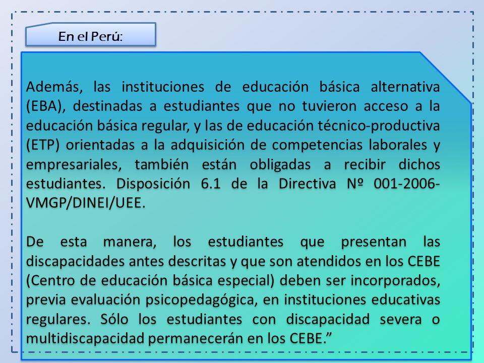 En el Perú: Directiva del año escolar 2012 Toda institución educativa debe desarrollar una gestión con enfoque inclusivo y garantizar el acceso, la permanencia, buen trato y el éxito en los estudios de los estudiantes con necesidades educativas asociadas a la discapacidad.
