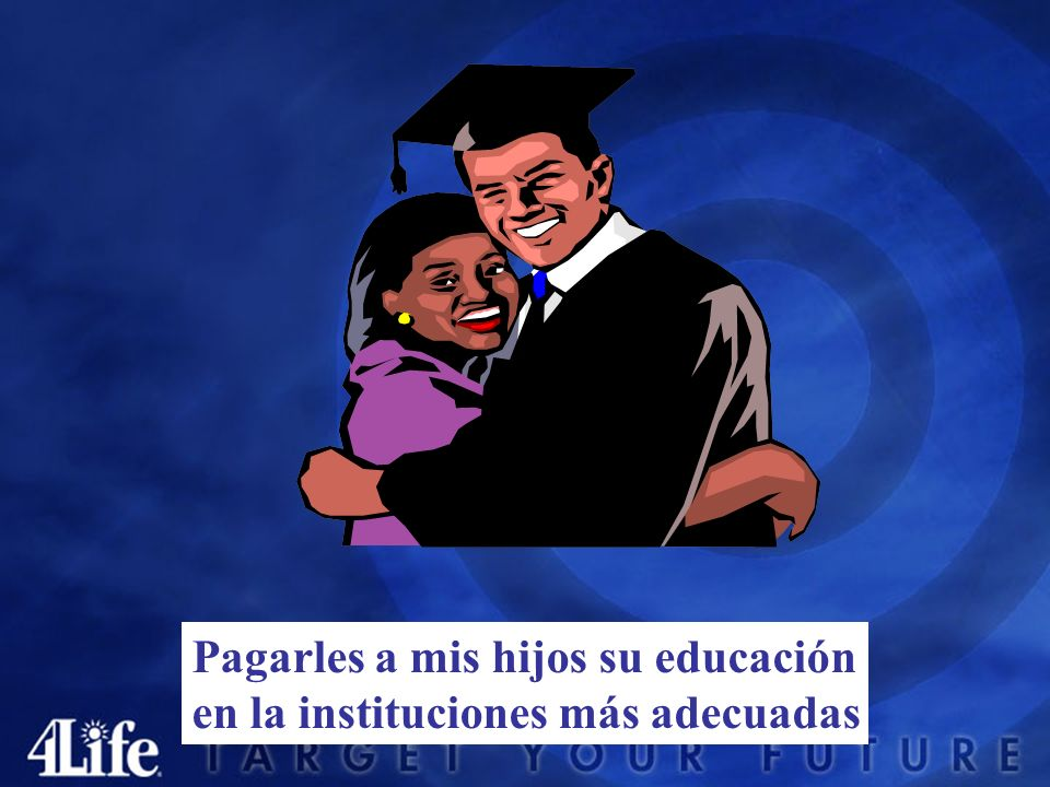 Pagarles a mis hijos su educación en la instituciones más adecuadas