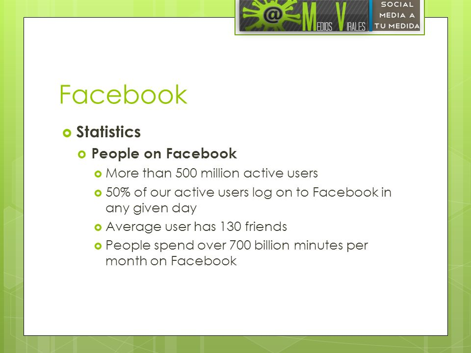 Activity on Facebook There are over 900 million objects that people interact with (pages, groups, events and community pages) Average user is connected to 80 community pages, groups and events Average user creates 90 pieces of content each month More than 30 billion pieces of content (web links, news stories, blog posts, notes, photo albums, etc.) shared each month.