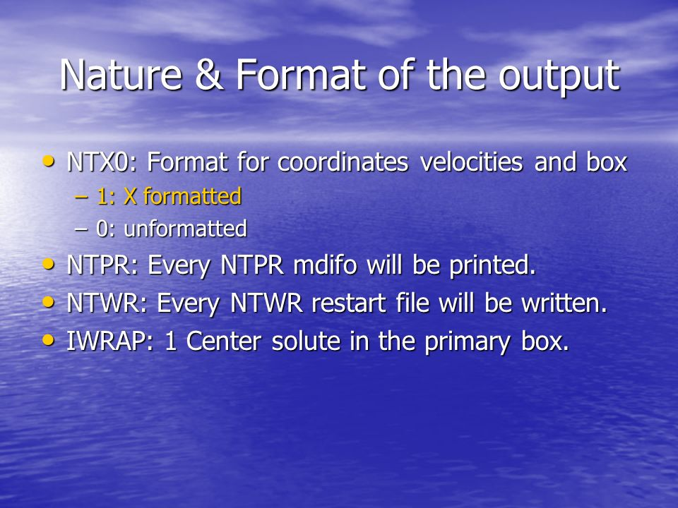 Nature & Format of the output NTWX, NTWV, NTWE: frequency of the output of coordinates, velocities, energies (If.ne.