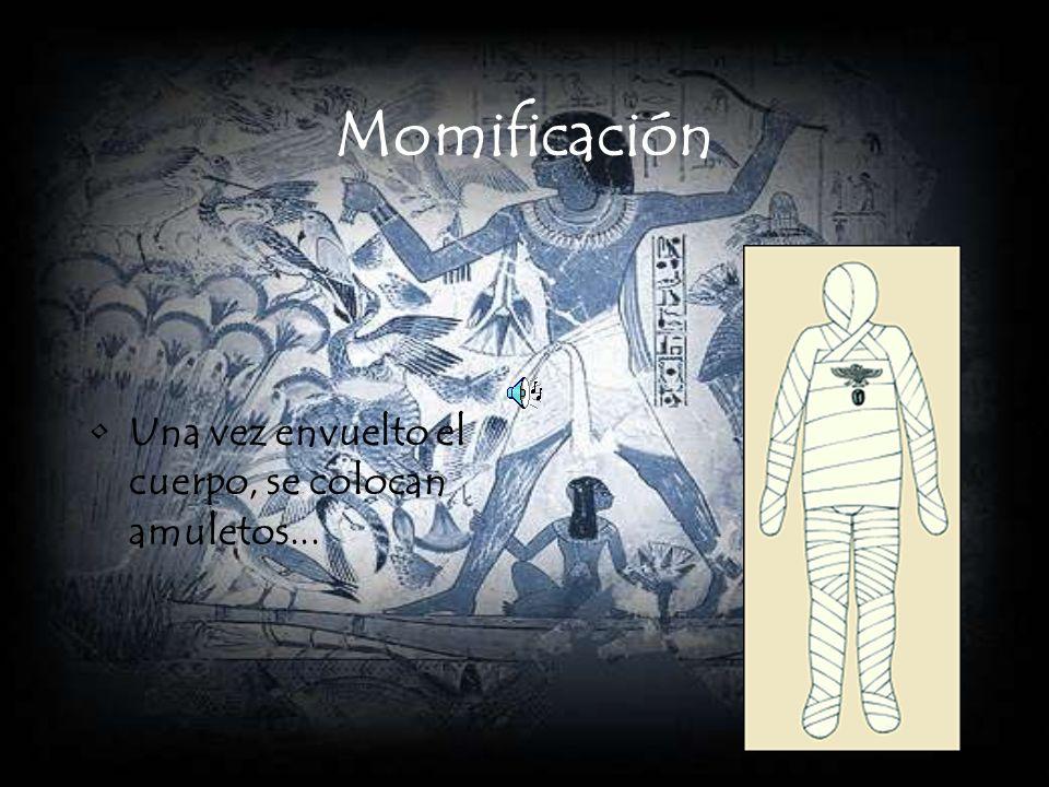 Momificación... con los que se pide a los dioses que ayuden el difunto en su tránsito al más allá.