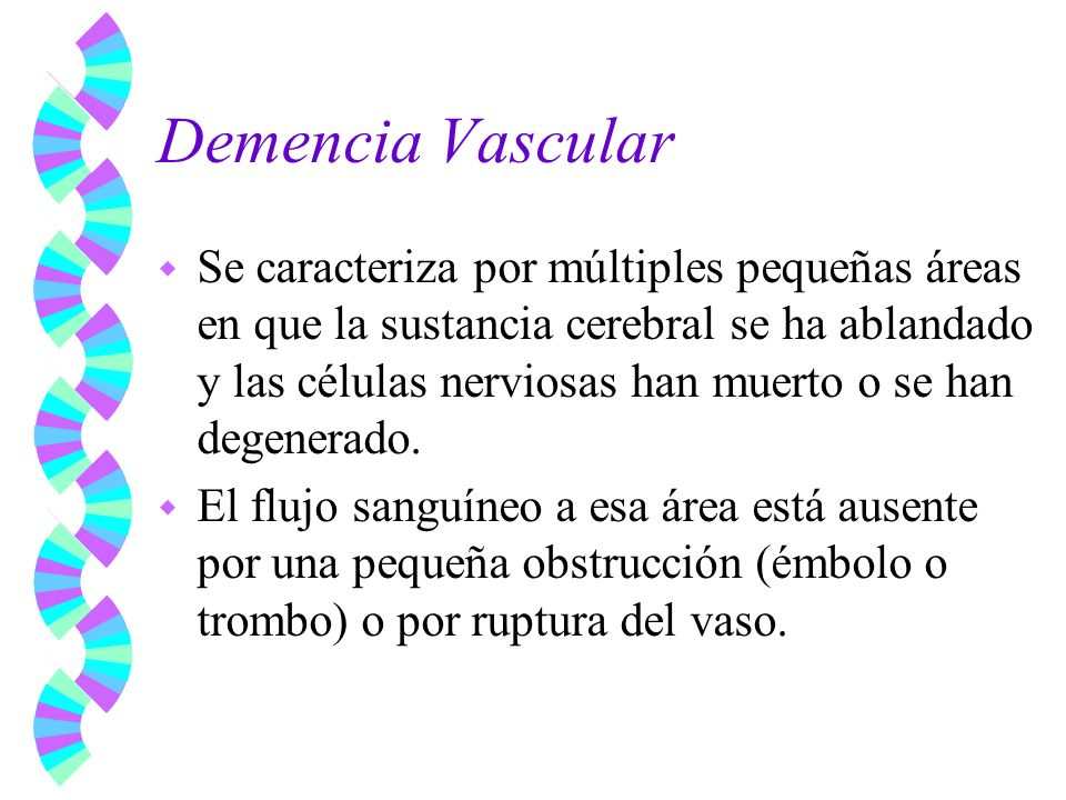 Demencia Vascular w El déficit cognitivo usualmente se manifiesta por deterioro de la memoria acompañado de afasia, apraxia, agnosia y/o deterioro de las funciones ejecutivas.