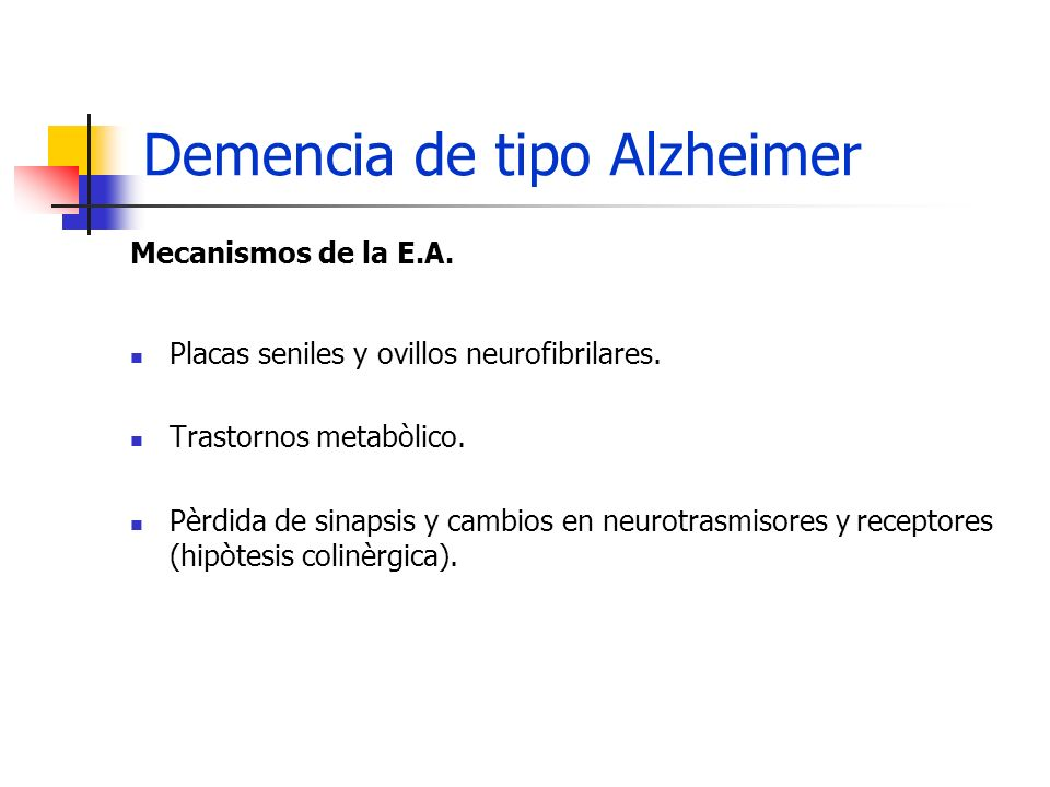 Demencia de tipo Alzheimer Mecanismos de la E.A.