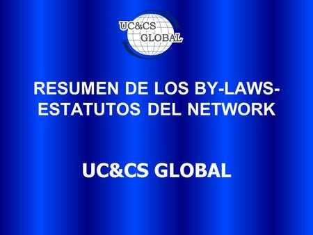 RESUMEN DE LOS BY-LAWS- ESTATUTOS DEL NETWORK UC&CS GLOBAL.