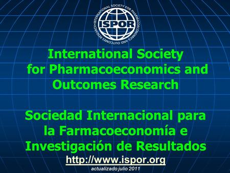International Society for Pharmacoeconomics and Outcomes Research Sociedad Internacional para la Farmacoeconomía e Investigación de Resultados