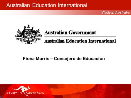 Study in Australia Australian Education International Fiona Morris – Consejero de Educación.