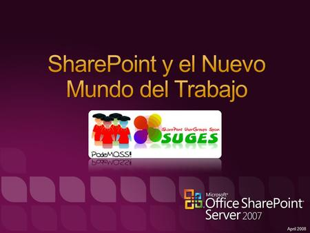 April 2008. Un vistazo a SharePoint SharePoint Platform Services Portal Enterprise Content Management Collaboration Social Networking Enterprise Search.