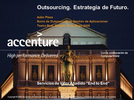 Copyright © 2008 Accenture All Rights Reserved. Accenture, its logo, and High Performance Delivered are trademarks of Accenture. Con la colaboración de.