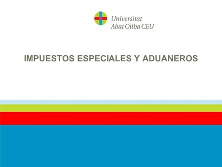 IMPUESTOS ESPECIALES Y ADUANEROS. 1.- FUNDAMENTOS DE LOS IMPUESTOS ESPECIALES ANTECEDENTES: CUC; IE (1967/1979), EXCLUIDOS DEL ITE; 1985 IMPUESTOS INDIRECTOS,