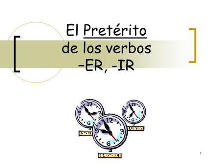 "1 El Pretérito de los verbos –ER, -IR 2 I went to a party. My mom prepared a dessert. We opened gifts. El Pretérito: is a past tense (""-ed"") expresses."