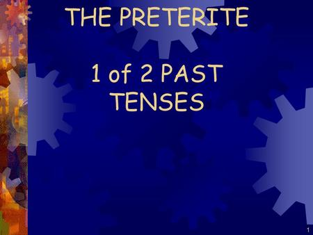 "1 THE PRETERITE 1 of 2 PAST TENSES 2 I went to the store. I bought a shirt. I paid in cash. El Pretérito: is a past tense (""-ed"") talks about what happened."
