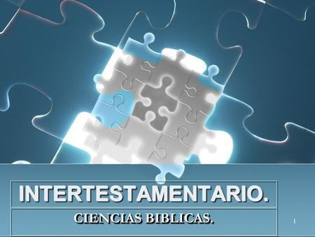 1 INTERTESTAMENTARIO.INTERTESTAMENTARIO. CIENCIAS BIBLICAS.