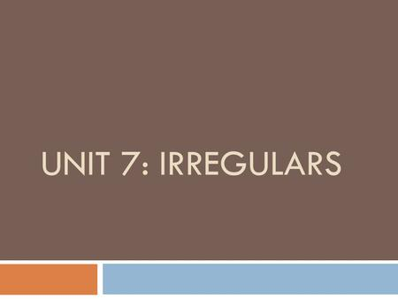 UNIT 7: IRREGULARS. Ir and Ser Group 1: Identical Twins.