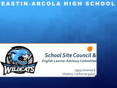 School Site Council & English Learner Advisory Committee 29551 Avenue 8 Madera, California 93637 EASTIN-ARCOLA HIGH SCHOOL.