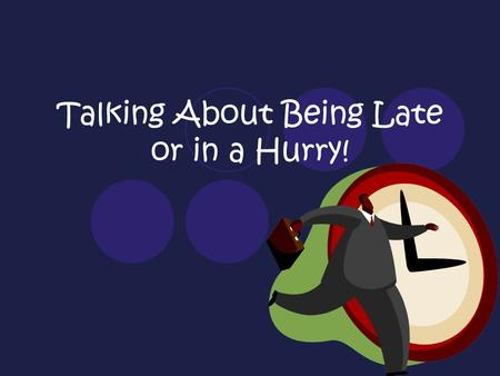 Talking About Being Late or in a Hurry!. Vocabulary Date prisaHurry up! Esta atrasado (a). He/She is late.