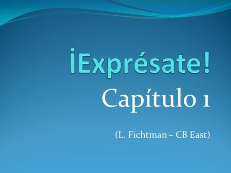 Capítulo 1 (L. Fichtman – CB East). Vocabulario 1.
