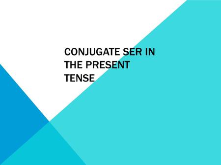 CONJUGATE SER IN THE PRESENT TENSE. SER = TO BE It can be used for showing~ Date Occupation Time Characteristics (physical/personality/nationality) Origin.