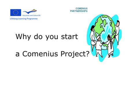 Why do you start a Comenius Project? COMENIUS PARTNERSHIPS.