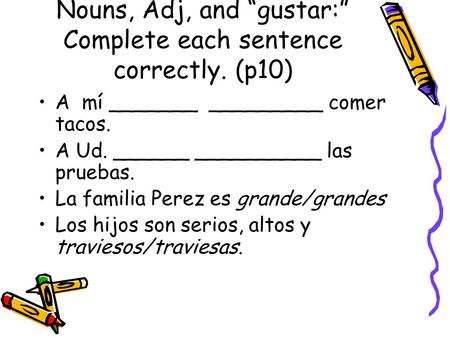 "Nouns, Adj, and ""gustar:"" Complete each sentence correctly. (p10)"