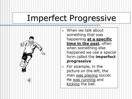 Imperfect Progressive When we talk about something that was happening at a specific time in the past, often when something else happened we use a special.