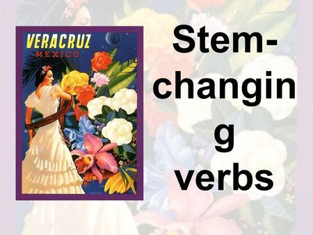 Stem- changin g verbs. The anatomy of a verb Every verb in Spanish is made up of two parts. – The ending Each verb belongs to one of the following classes:
