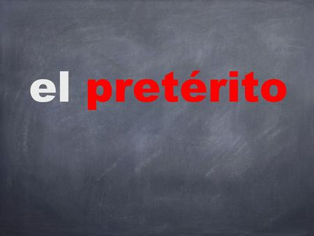 el pretérito Preterite The preterite tense is a past tense. Used to talk about already completed actions or events. Example: Yesterday, I went to the.