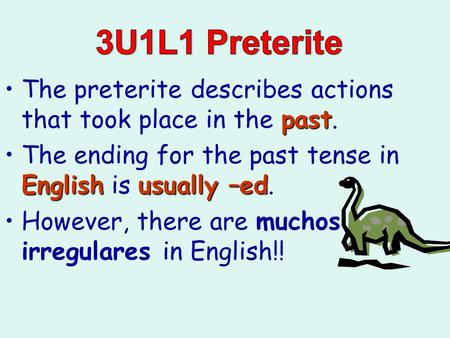 pastThe preterite describes actions that took place in the past. Englishusually –edThe ending for the past tense in English is usually –ed. However, there.