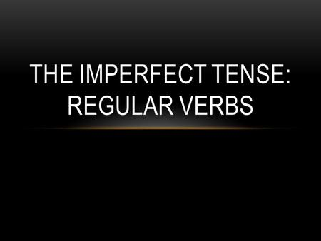 THE IMPERFECT TENSE: REGULAR VERBS PRETERITE You have already learned to talk about the past using the preterite tense for actions that began and ended.