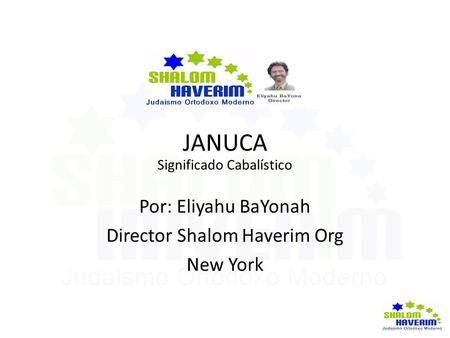 JANUCA Por: Eliyahu BaYonah Director Shalom Haverim Org New York
