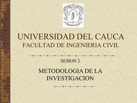 UNIVERSIDAD DEL CAUCA FACULTAD DE INGENIERIA CIVIL
