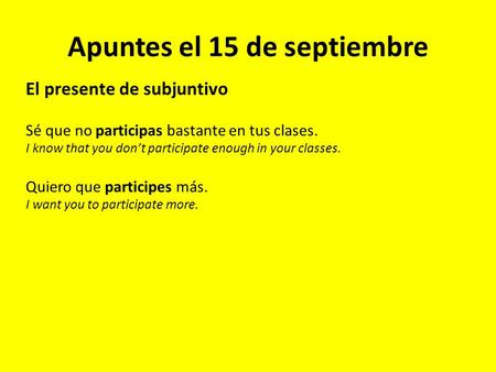 Apuntes el 15 de septiembre El presente de subjuntivo Sé que no participas bastante en tus clases. I know that you don't participate enough in your classes.