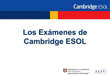 Los Exámenes de Cambridge ESOL. 2 Cambridge ESOL Main Suite Exams Niveles EuropeosCPECAE PET KET FCE Nivel C2 Maestría Nivel C1 Eficaz Nivel B1 Umbral.