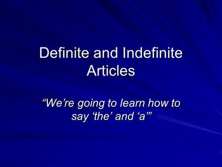 "Definite and Indefinite Articles ""We're going to learn how to say 'the' and 'a'"""