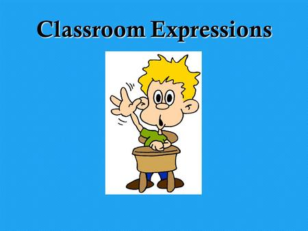 Classroom Expressions.  En la clase Abran los libros, por favor. Open your books, please.